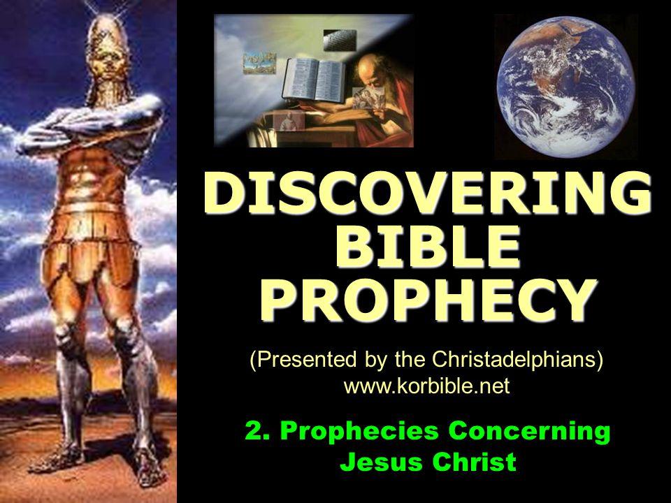 www.korbible.net 2. Prophecies Concerning Jesus Christ DISCOVERING BIBLE PROPHECY (Presented by the Christadelphians) www.korbible.net