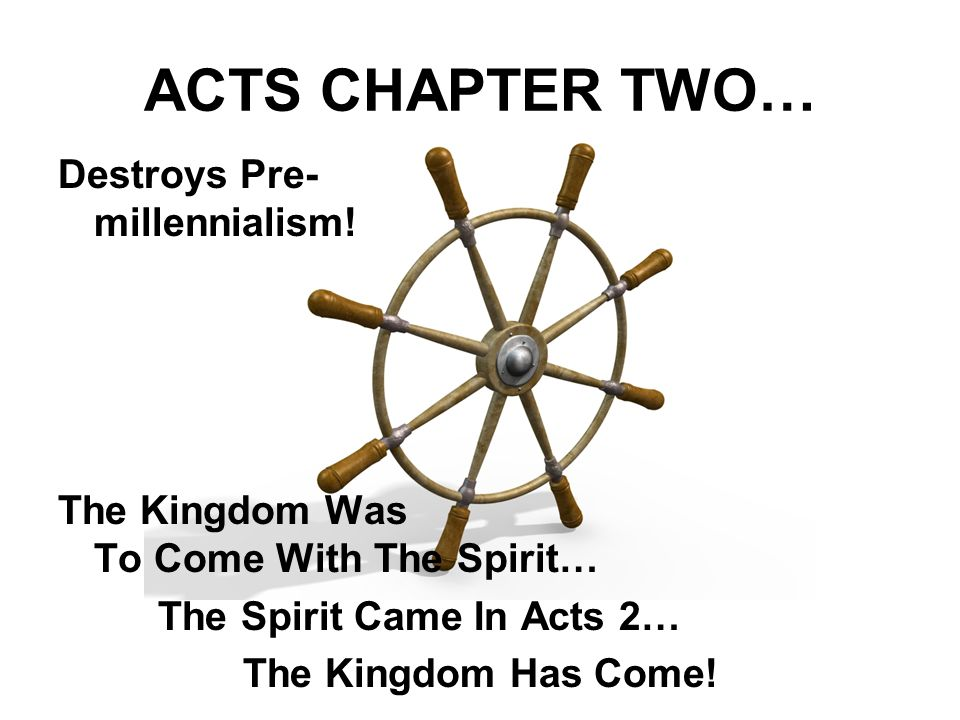 ACTS CHAPTER TWO… Destroys Pre- millennialism.