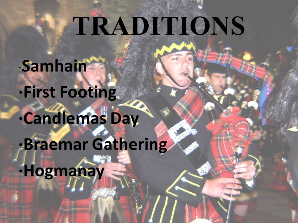 · Samhain ·First Footing ·Candlemas Day ·Braemar Gathering ·Hogmanay TRADITIONS