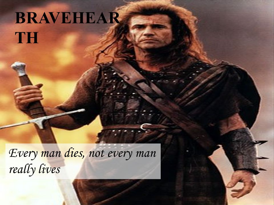 BRAVEHEAR TH Every man dies, not every man really lives