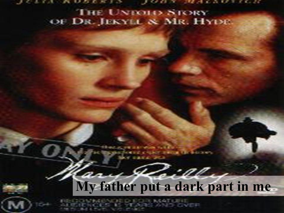 My father put a dark part in me