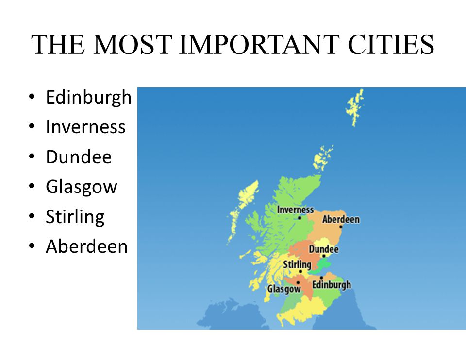 THE MOST IMPORTANT CITIES Edinburgh Inverness Dundee Glasgow Stirling Aberdeen