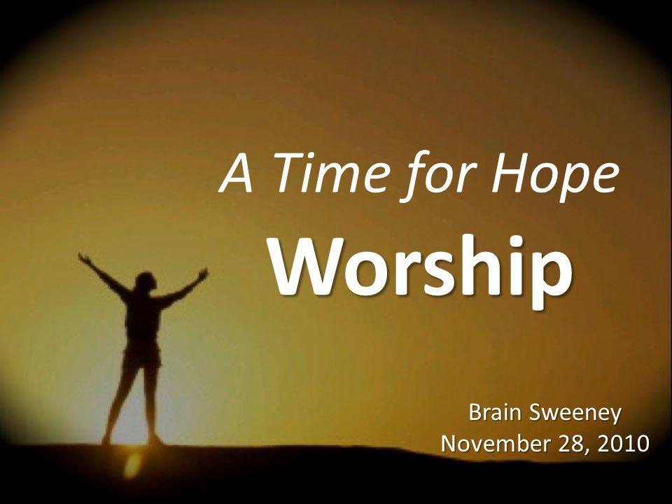 A Time for Hope Worship Brain Sweeney November 28, 2010