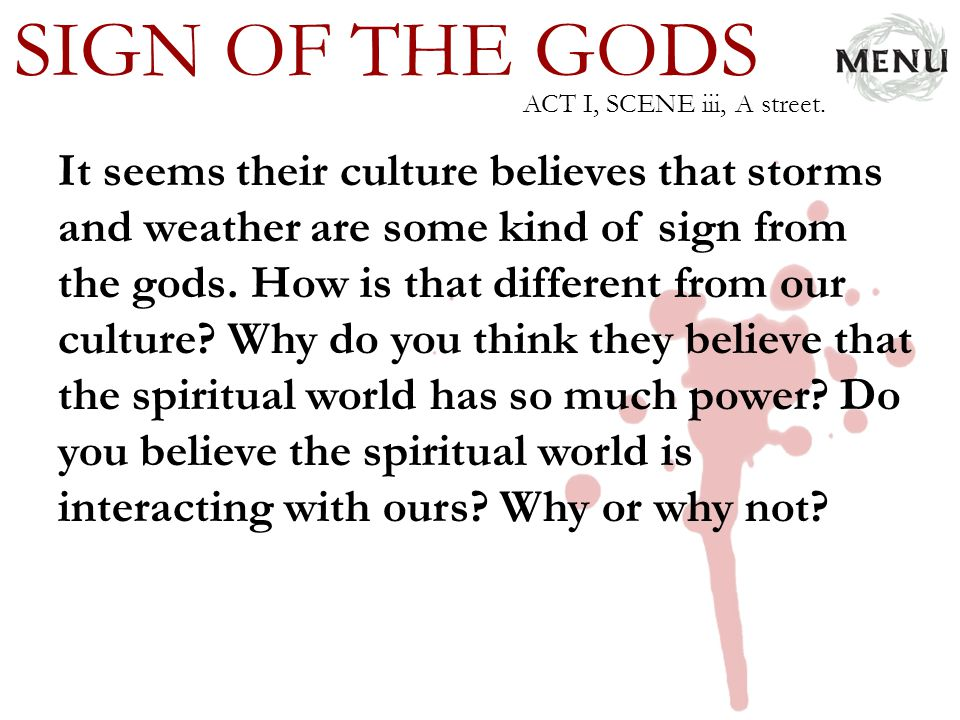 SIGN OF THE GODS It seems their culture believes that storms and weather are some kind of sign from the gods. How is that different from our culture?
