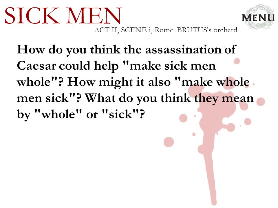 SICK MEN How do you think the assassination of Caesar could help