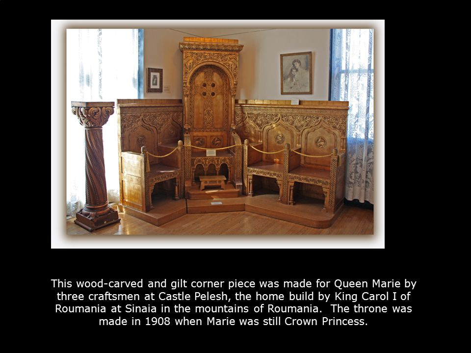 This wood-carved and gilt corner piece was made for Queen Marie by three craftsmen at Castle Pelesh, the home build by King Carol I of Roumania at Sinaia in the mountains of Roumania.
