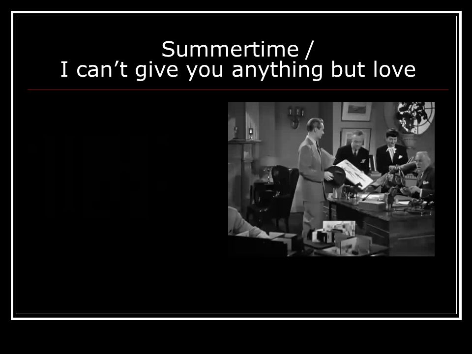Summertime / I can't give you anything but love
