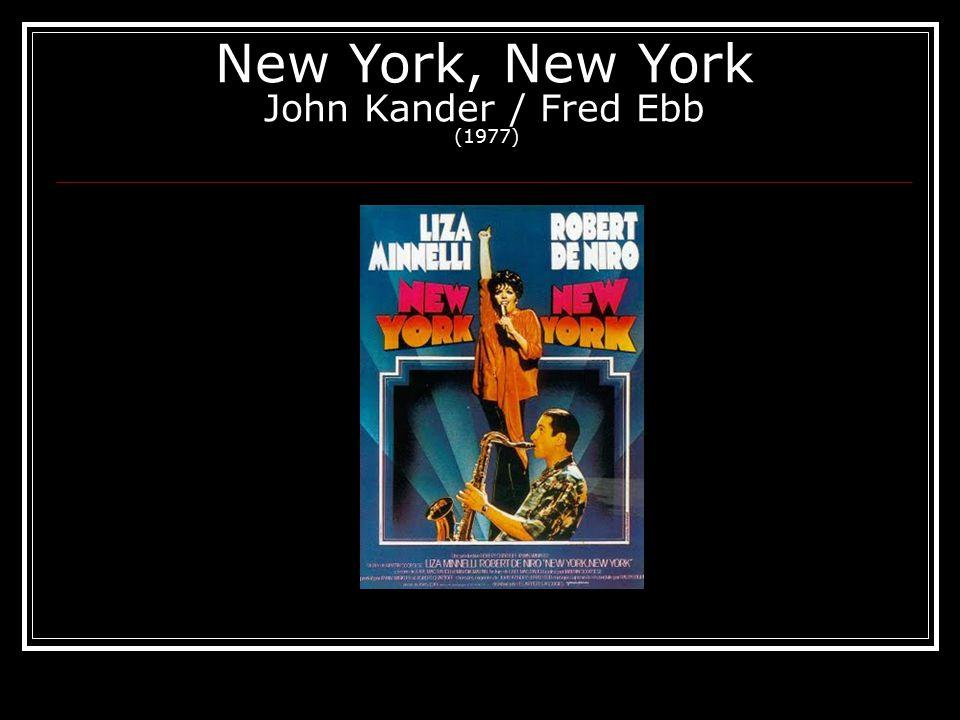 New York, New York John Kander / Fred Ebb (1977)