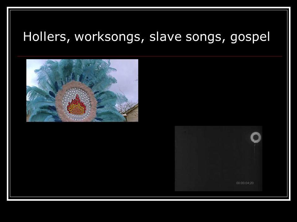 Hollers, worksongs, slave songs, gospel
