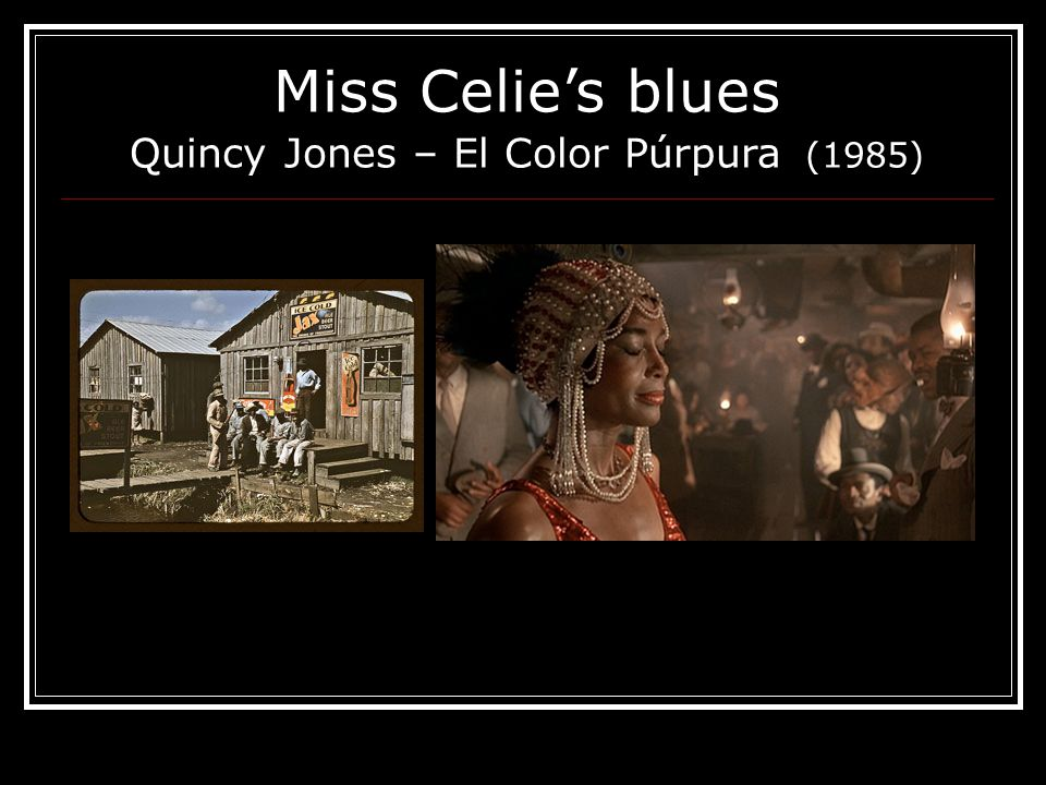 Miss Celie's blues Quincy Jones – El Color Púrpura (1985)