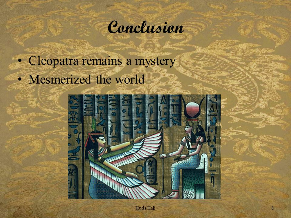 Conclusion Cleopatra remains a mystery Mesmerized the world Huda Haji8