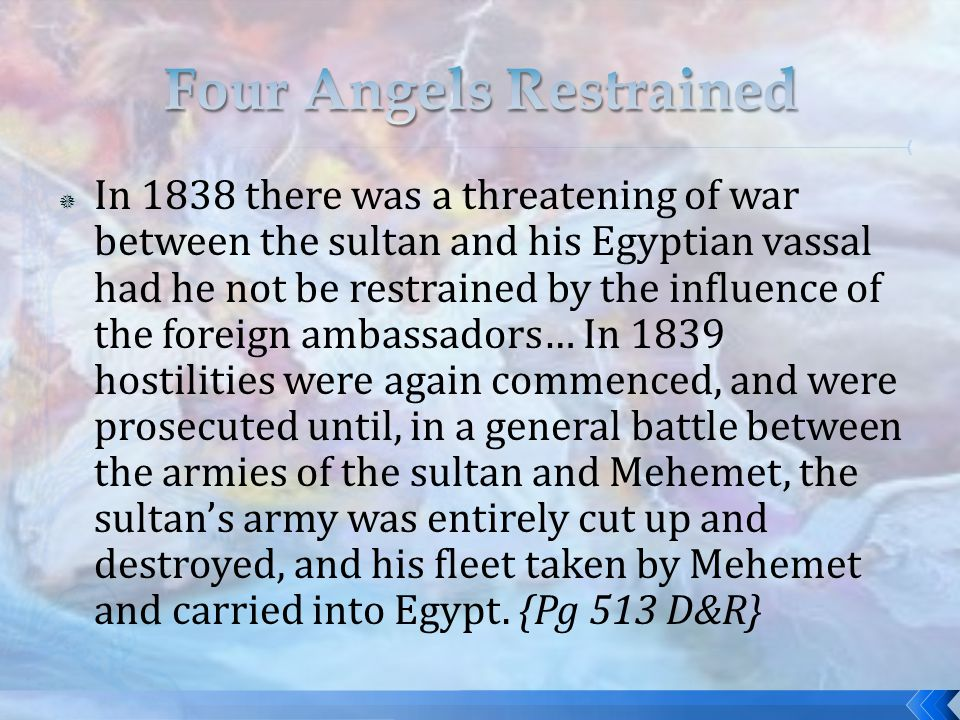 In 1838 there was a threatening of war between the sultan and his Egyptian vassal had he not be restrained by the influence of the foreign ambassadors… In 1839 hostilities were again commenced, and were prosecuted until, in a general battle between the armies of the sultan and Mehemet, the sultan's army was entirely cut up and destroyed, and his fleet taken by Mehemet and carried into Egypt.