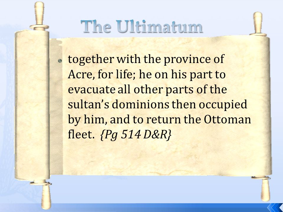  together with the province of Acre, for life; he on his part to evacuate all other parts of the sultan's dominions then occupied by him, and to return the Ottoman fleet.