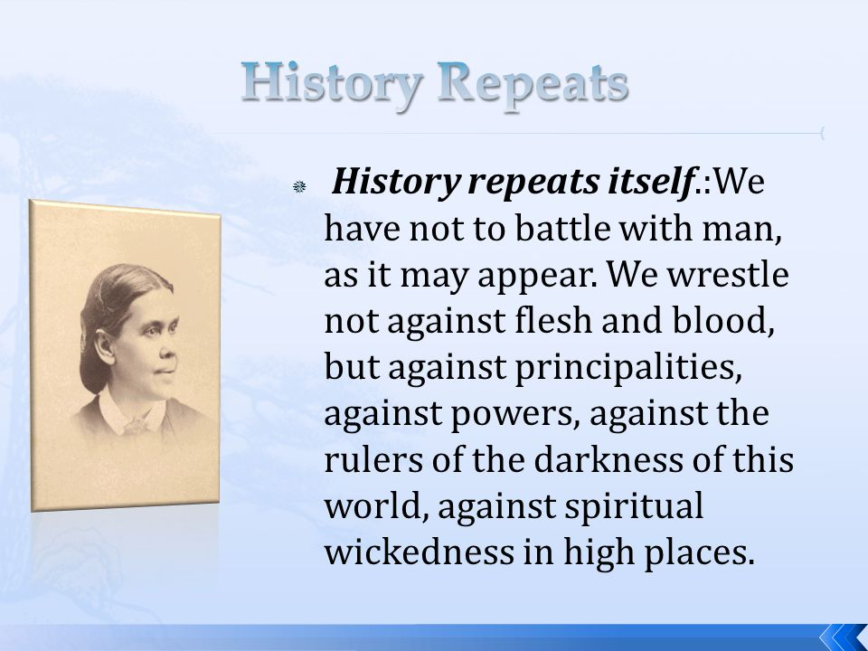  History repeats itself.:We have not to battle with man, as it may appear.