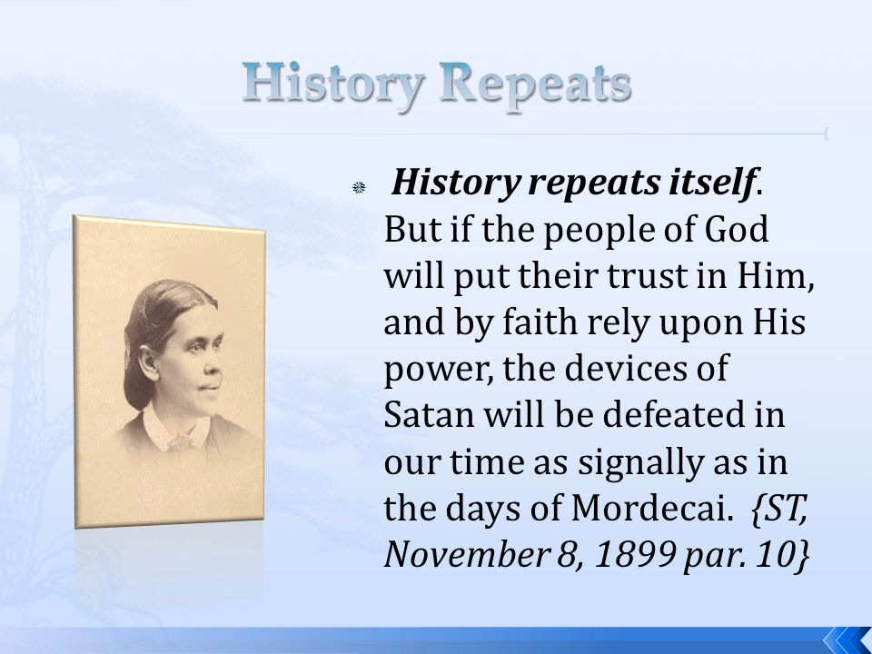  History repeats itself. But if the people of God will put their trust in Him, and by faith rely upon His power, the devices of Satan will be defeate