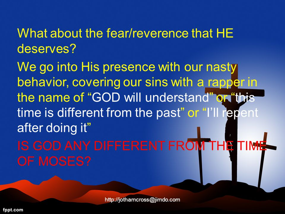 What about the fear/reverence that HE deserves.