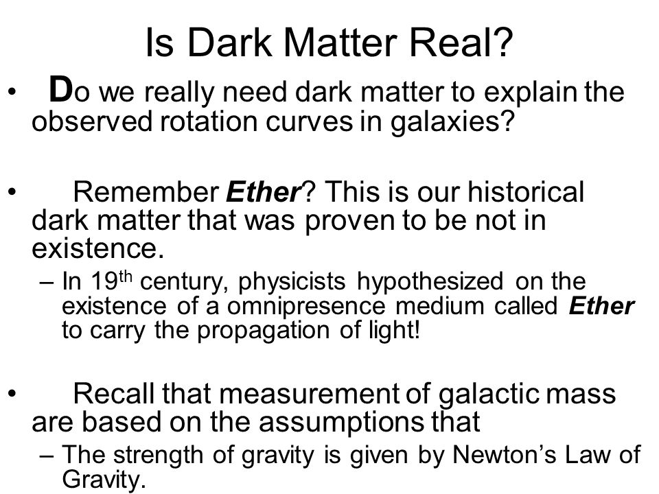 Is Dark Matter Real? D o we really need dark matter to explain the observed rotation curves in galaxies? Remember Ether? This is our historical dark m