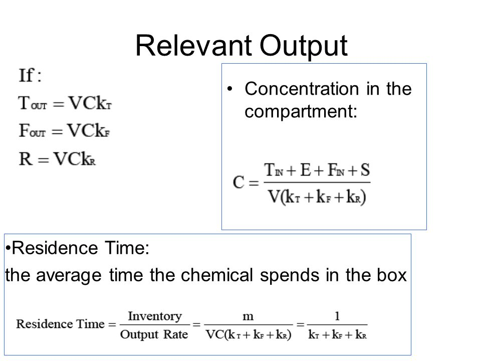 Relevant Output Concentration in the compartment: Residence Time: the average time the chemical spends in the box