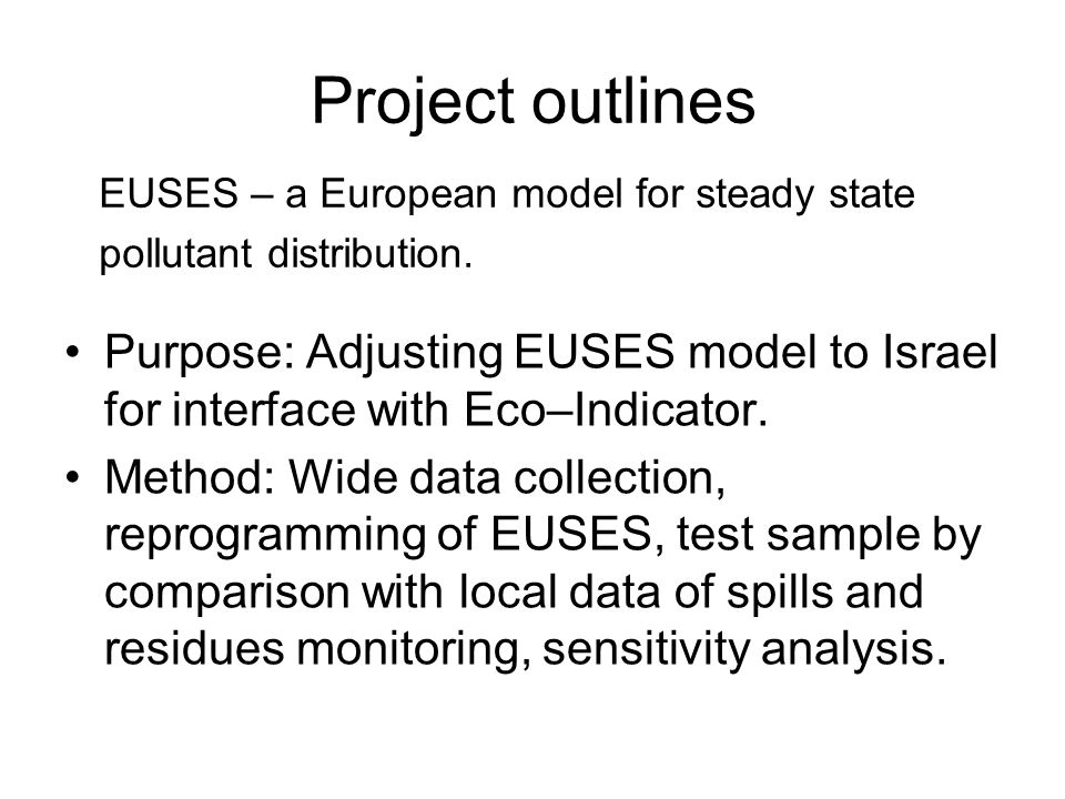 Project outlines Purpose: Adjusting EUSES model to Israel for interface with Eco–Indicator.
