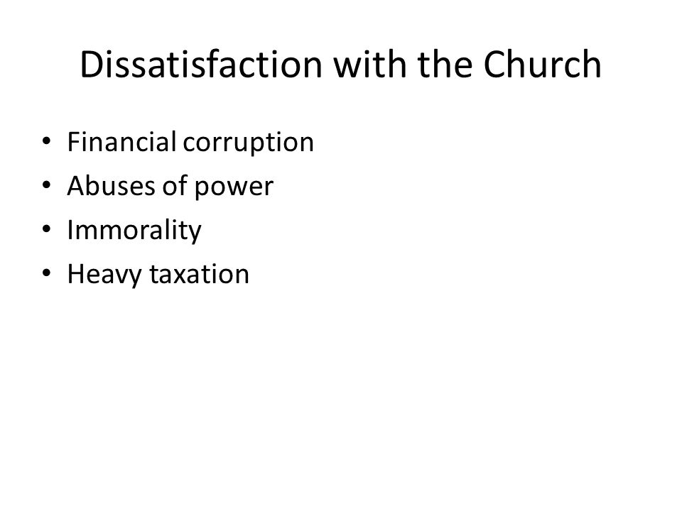 Dissatisfaction with the Church Financial corruption Abuses of power Immorality Heavy taxation