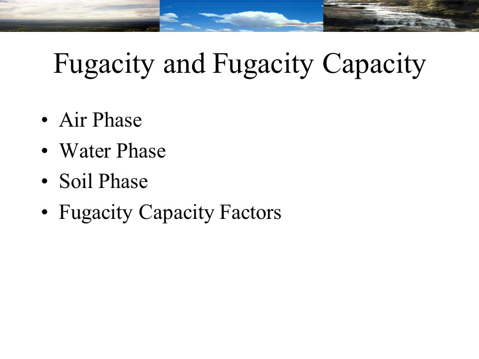 Fugacity and Fugacity Capacity Air Phase Water Phase Soil Phase Fugacity Capacity Factors