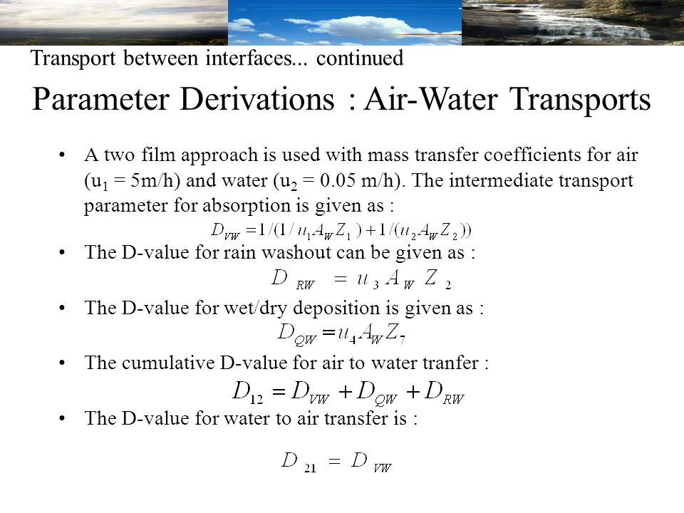 A two film approach is used with mass transfer coefficients for air (u 1 = 5m/h) and water (u 2 = 0.05 m/h).
