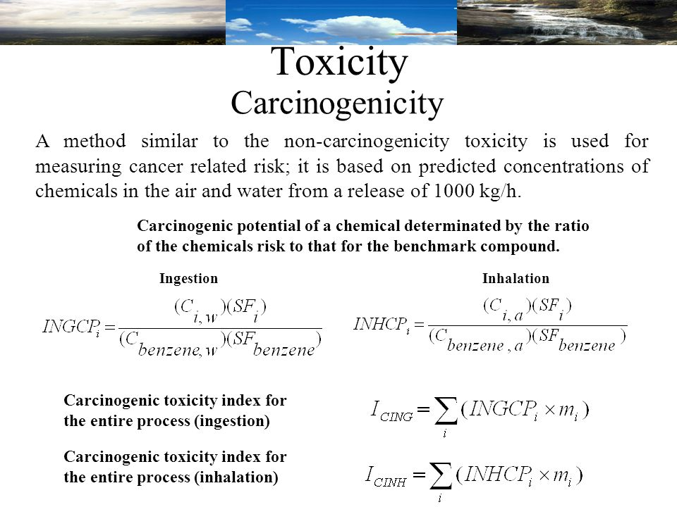 A method similar to the non-carcinogenicity toxicity is used for measuring cancer related risk; it is based on predicted concentrations of chemicals in the air and water from a release of 1000 kg/h.