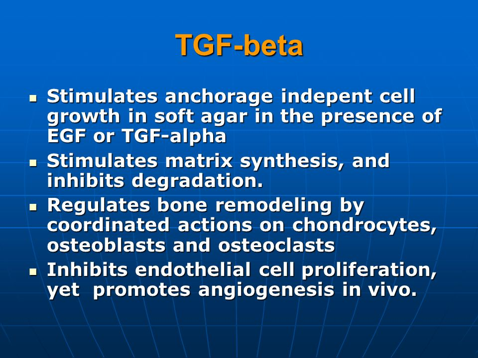 TGF-beta Stimulates anchorage indepent cell growth in soft agar in the presence of EGF or TGF-alpha Stimulates anchorage indepent cell growth in soft