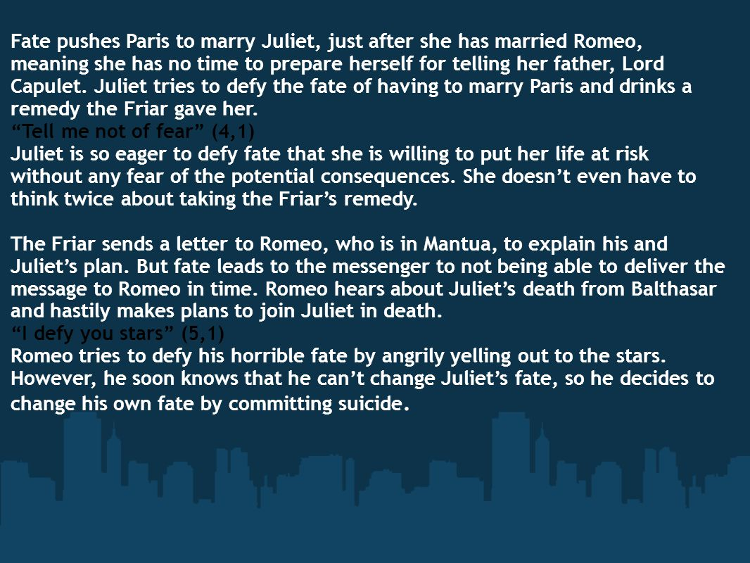 Fate will ultimately lead to Romeo and Juliet's death.