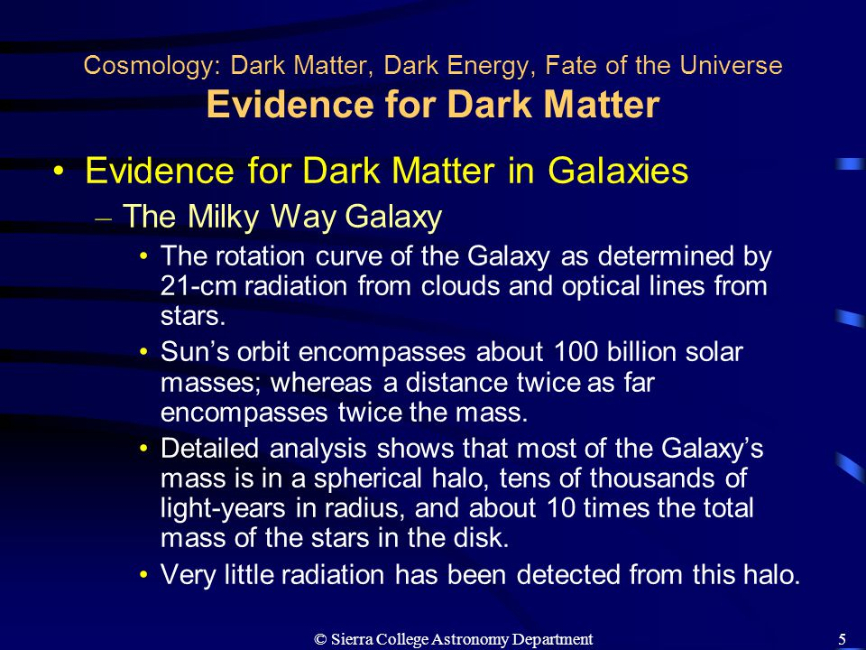 © Sierra College Astronomy Department5 Cosmology: Dark Matter, Dark Energy, Fate of the Universe Evidence for Dark Matter Evidence for Dark Matter in