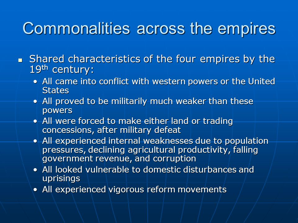 Commonalities across the empires Shared characteristics of the four empires by the 19 th century: Shared characteristics of the four empires by the 19