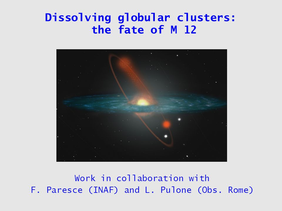 Globular clusters as cosmology probes Product of star formation at high redshift (z>5) Comfortably located nearby, stars can be studied individually Oldest objects around whose age can be determined reliably (concordance model)