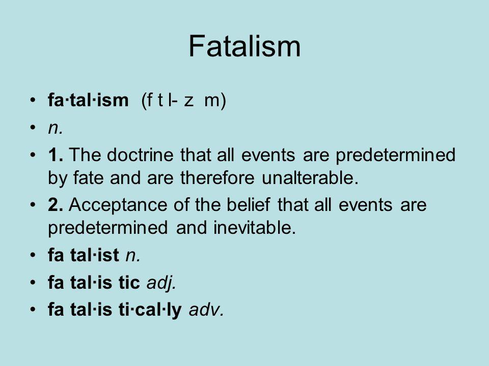 Fatalism fa·tal·ism (f t l- z m) n. 1.