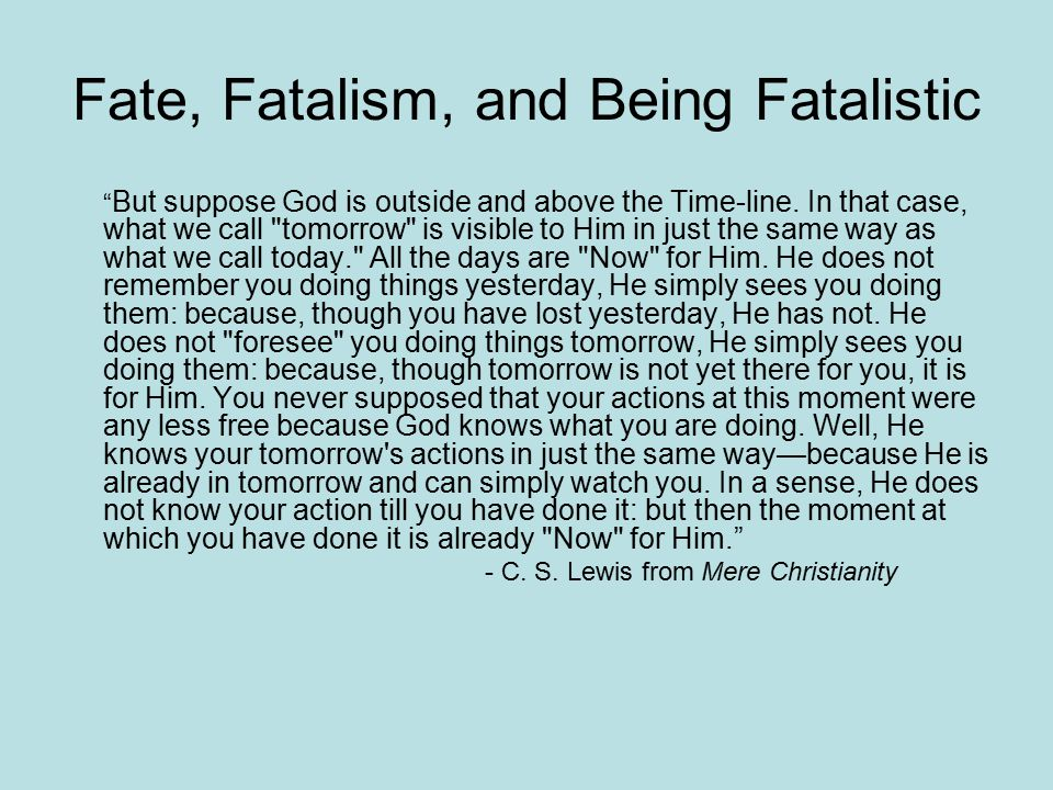 Fate, Fatalism, and Being Fatalistic But suppose God is outside and above the Time-line.