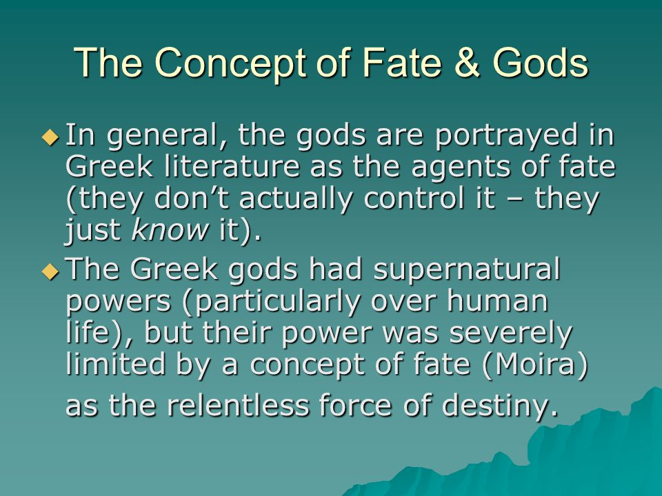 The Fates and the Gods  The gods were not thought to be omnipresent, omniscient, or omnipotent.