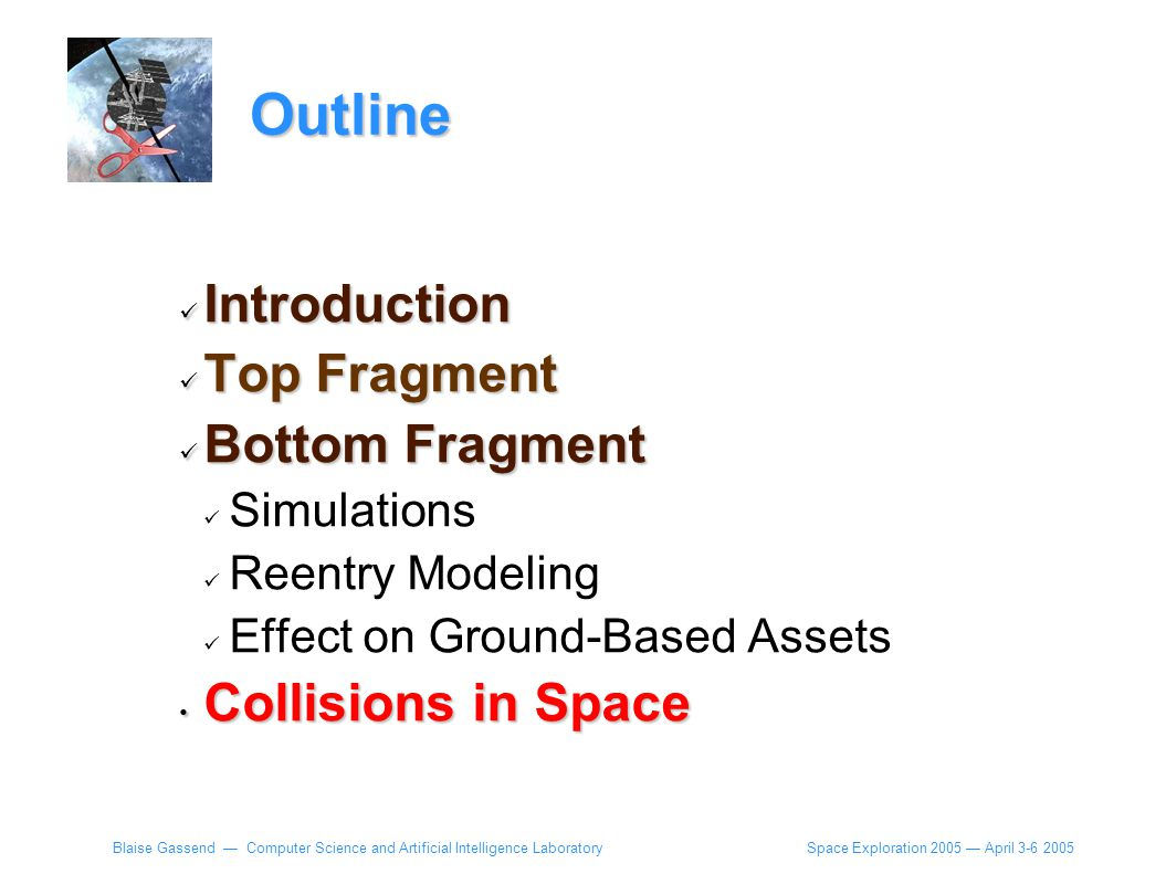 Space Exploration 2005 — April 3-6 2005 Blaise Gassend — Computer Science and Artificial Intelligence Laboratory Outline Introduction Introduction Top