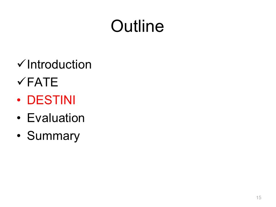 Outline Introduction FATE DESTINI Evaluation Summary 15