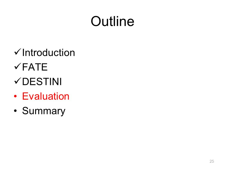 Outline Introduction FATE DESTINI Evaluation Summary 25