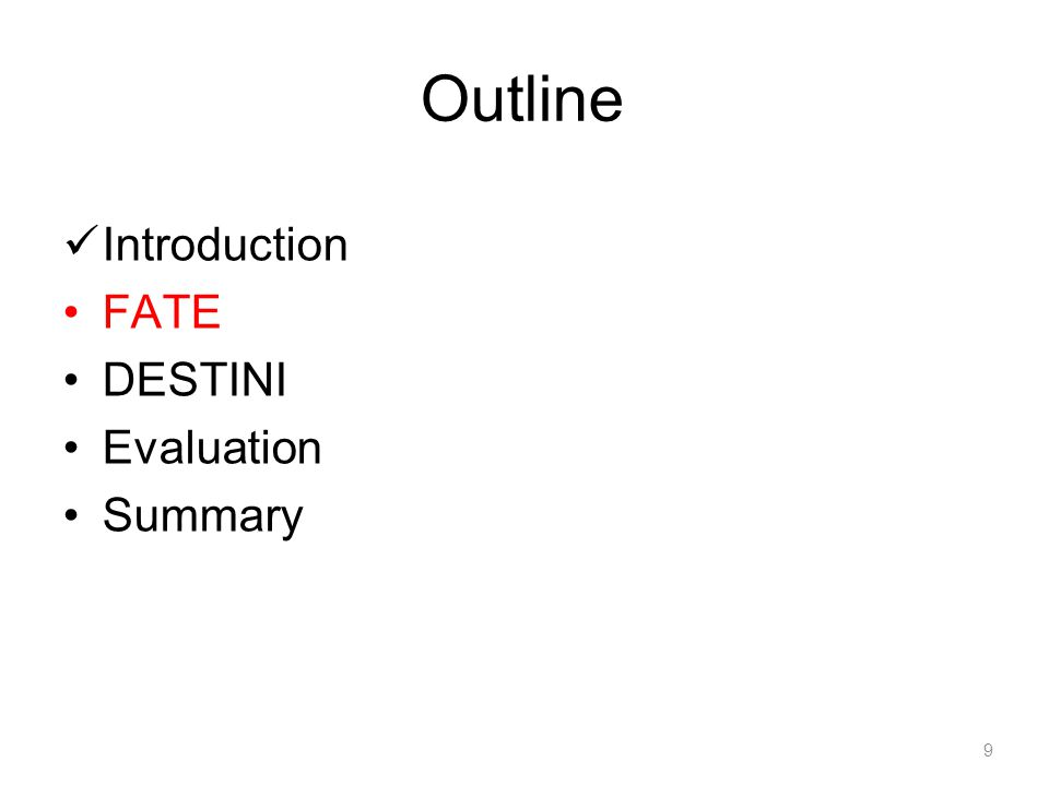 Outline Introduction FATE DESTINI Evaluation Summary 9