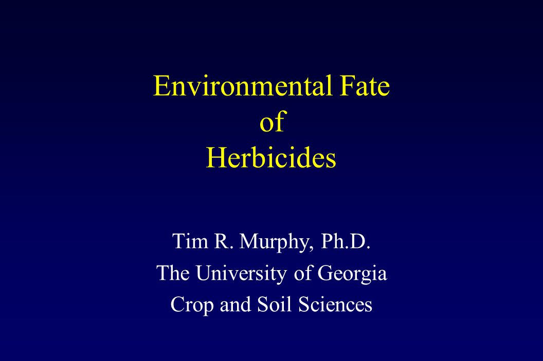 Environmental Fate of Herbicides Tim R. Murphy, Ph.D.