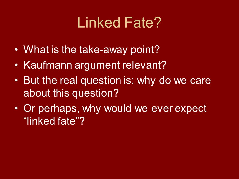Linked Fate. What is the take-away point. Kaufmann argument relevant.