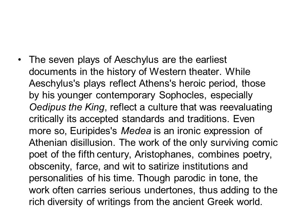 The seven plays of Aeschylus are the earliest documents in the history of Western theater. While Aeschylus's plays reflect Athens's heroic period, tho