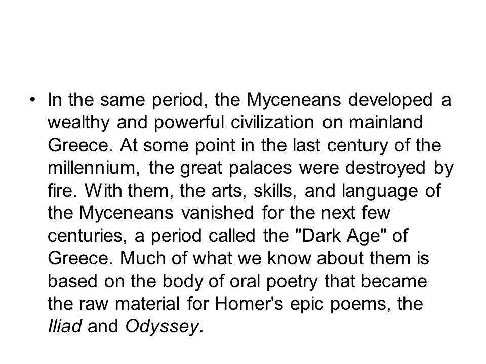 In the same period, the Myceneans developed a wealthy and powerful civilization on mainland Greece.