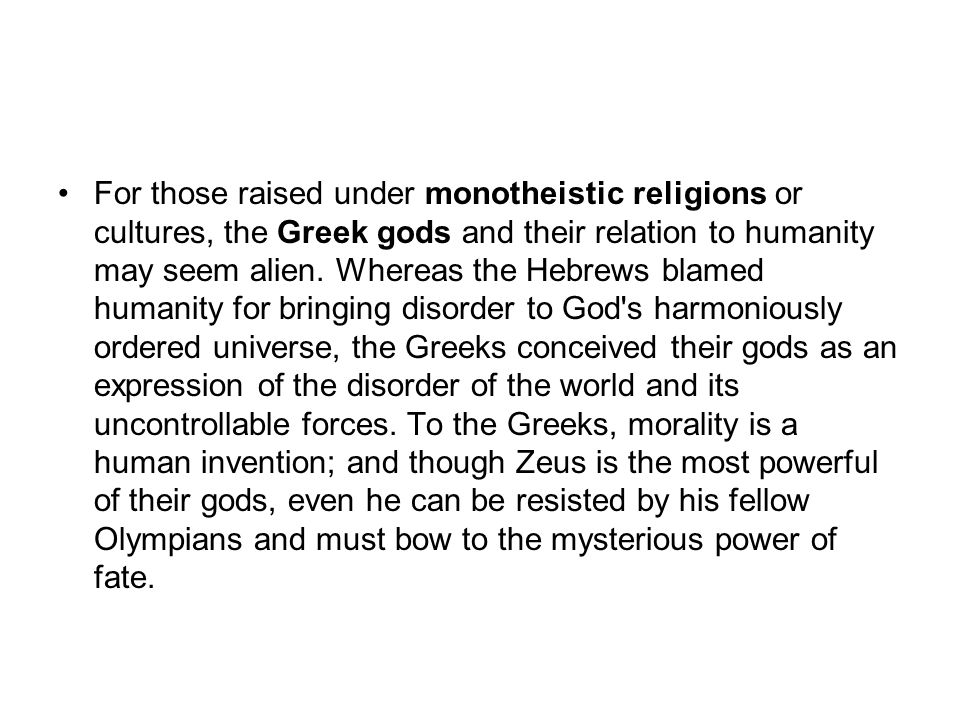 For those raised under monotheistic religions or cultures, the Greek gods and their relation to humanity may seem alien.