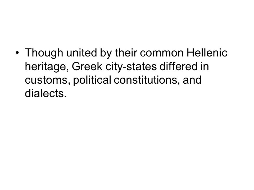 Though united by their common Hellenic heritage, Greek city-states differed in customs, political constitutions, and dialects.