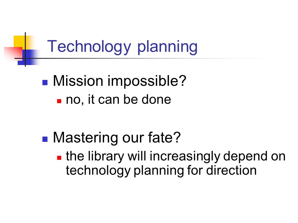 Technology planning Mission impossible. no, it can be done Mastering our fate.