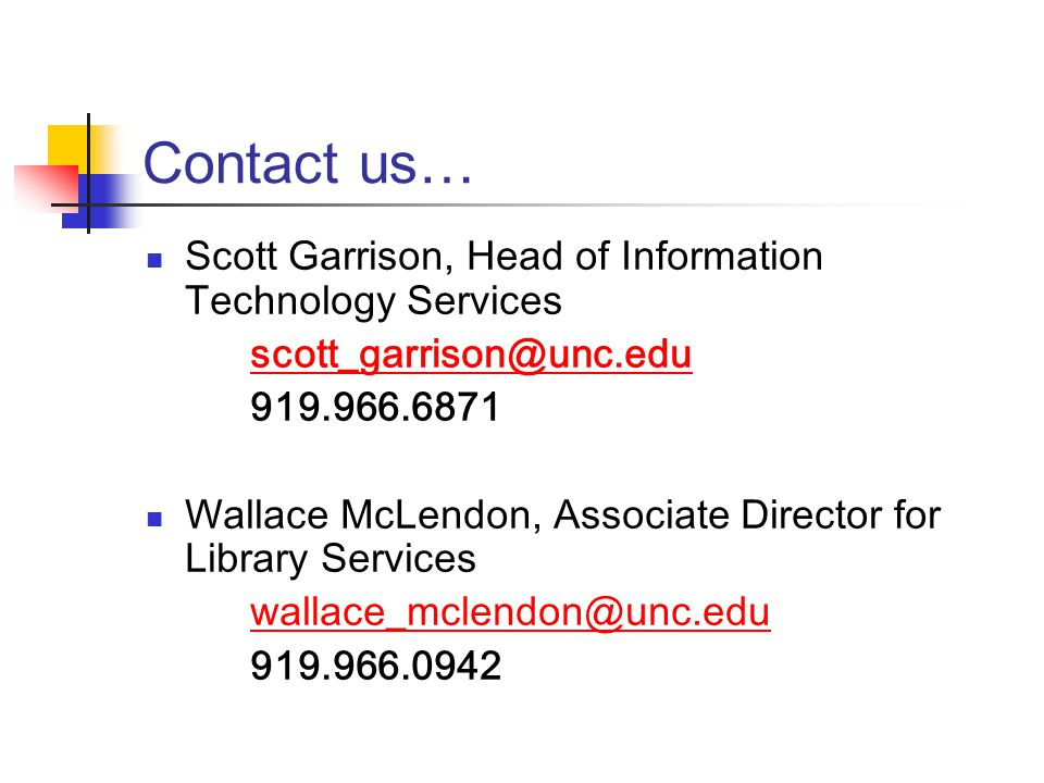 Contact us… Scott Garrison, Head of Information Technology Services scott_garrison@unc.edu 919.966.6871 Wallace McLendon, Associate Director for Library Services wallace_mclendon@unc.edu 919.966.0942