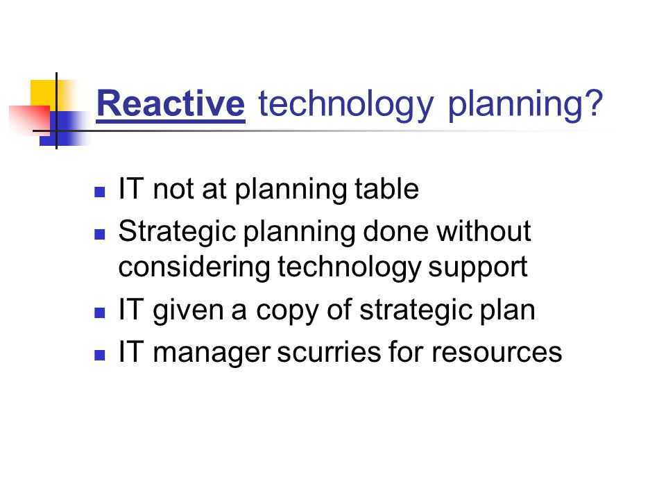 Supportive technology planning IT may be invited to planning table to hear first-hand library direction Strategic plan completed first Followed by a technology support plan IT manager keeps his/her staff informed about direction of library IT staff raise red flags if organization is disregarding technology implications