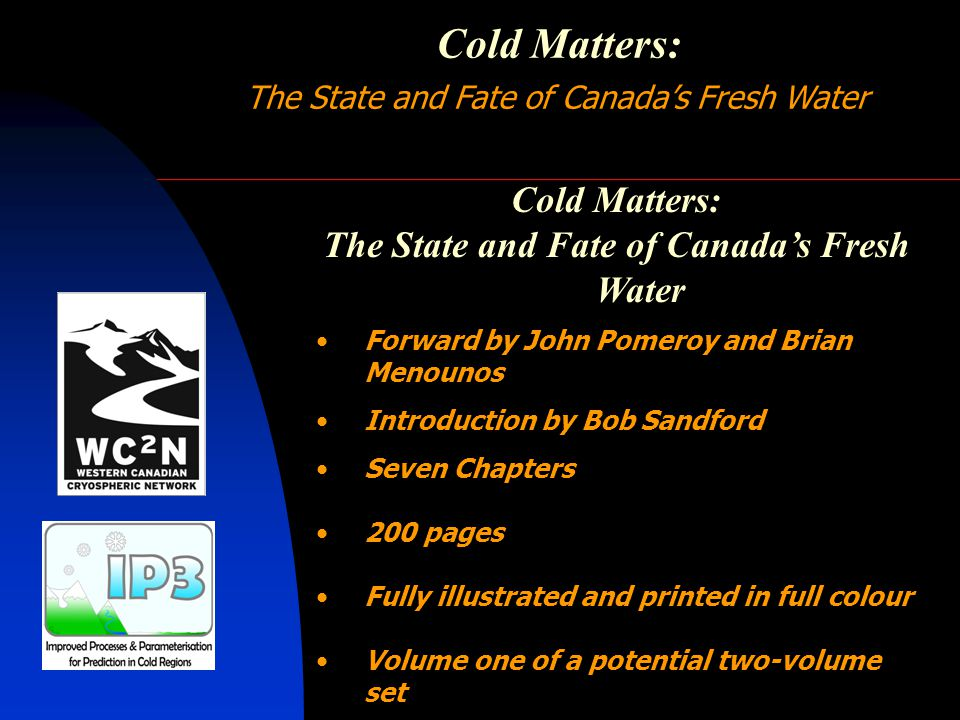 Cold Matters: The State and Fate of Canada's Fresh Water Chapter 1 The People; the Places; the Prize: Understanding the Present, Predicting the Future John Pomeroy Tom Brown Sean Carey Rick Soulis Cecile Menard Al Pietroniro Edgar Herrera Michael Allchin Ed Johnson Steve Liang Masaki Hyashi