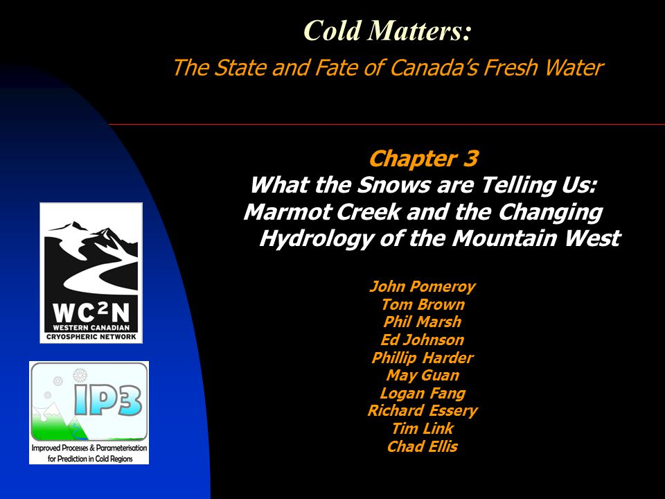 Cold Matters: The State and Fate of Canada's Fresh Water Chapter 4 The Impermanence of Permafrost: A No Longer Frozen North Bill Quinton John Pomeroy Panya Lipovsky Brian Luckman Shawn Marshall Mike Demuth Phil Marsh Stephano Endrizzi Stephan Pohl Rick Janowicz Stephen Dery Raoul Granger Chris Spence